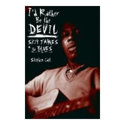 Booktopia - I'd Rather be the Devil, Skip James and the Blues by Stephen Calt, 9781556527463. Buy this book online.