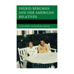 Ingrid Bergman and Her American Relatives by Aleksandra Ziolkowska-Boehm, 9780761861508.
