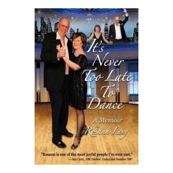 It's Never Too Late to Dance, A Memoir by Rosann Levy, 9780984153503.