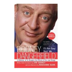 It's Not Easy Bein' Me : A Lifetime of No Respect but Plenty of Sex and Drugs, A Lifetime of No Respect but Plenty of Sex and Drugs by Rodney Dangerfield, 9780060779245.