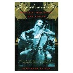 Jacqueline Du Pre, Her Life, Her Music, Her Legend by Professor Elizabeth Wilson, 9781611458251.