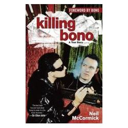 Killing Bono, I Was Bono's Doppelganger by Neil McCormick, 9780743482486.