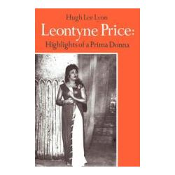 Leontyne Price, Highlights of a Prima Donna by Hugh Lee Lyon, 9780595416998