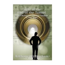Light at the End of the Tunnel, How I Achieved Financial Freedom in Five Steps by Anthony Willingham, 9781452005478