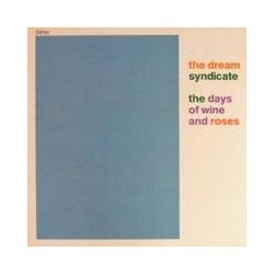 Musik: The Days Of Wine And Roses  von The Dream Syndicate