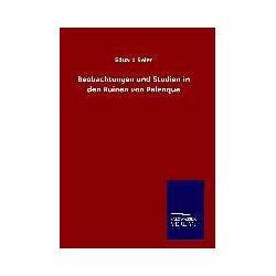 Bücher: Beobachtungen und Studien in den Ruinen von Palenque  von Eduard Seler