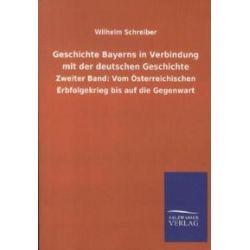 Bücher: Geschichte Bayerns in Verbindung mit der deutschen Geschichte  von Wilhelm Schreiber