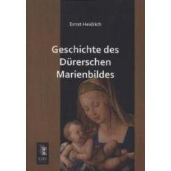 Bücher: Geschichte des Dürerschen Marienbildes  von Ernst Heidrich