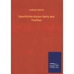 Bücher: Geschichte Kaiser Karls des Fünften  von Ludwig Storch