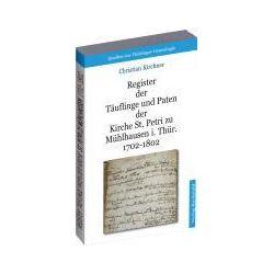 Bücher: Register der Täuflinge und Paten der Kirche St. Petri zu Mühlhausen i. Thür. 1702-1802 [Band 2]  von Christian (Archivar) Kirchner