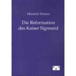 Bücher: Heinrich Werner Die Reformation des Kaiser Sigmund  von Heinrich Werner