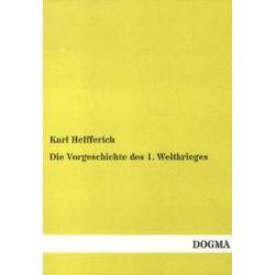 Bücher: Die Vorgeschichte des 1. Weltkrieges  von Karl Helfferich