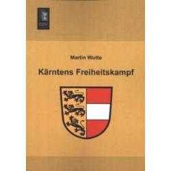 Bücher: Kärntens Freiheitskampf  von Martin Wutte