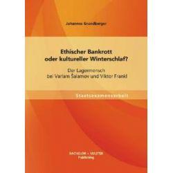 Bücher: Ethischer Bankrott oder kultureller Winterschlaf? Der Lagermensch bei Varlam salamov und Viktor Frankl  von Johannes Grundberger