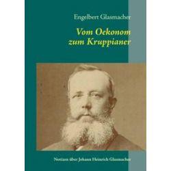 Bücher: Vom Oekonom zum Kruppianer  von Engelbert Glasmacher