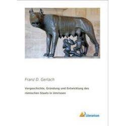 Bücher: Vorgeschichte, Gründung und Entwicklung des römischen Staats in Umrissen  von Franz D. Gerlach