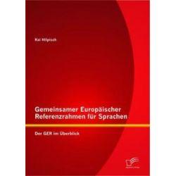 Bücher: Gemeinsamer Europäischer Referenzrahmen für Sprachen: Der GER im Überblick  von Kai Hilpisch