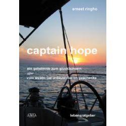Bücher: Captain hope - ein geheimnis zum glücklichsein oder vom wesen der unbezahlbaren geschenke  von Ernest Ringho