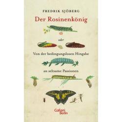 Bücher: Der Rosinenkönig oder Von der bedingungslosen Hingabe an seltsame Passionen  von Fredrik Sjöberg