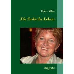 Bücher: Die Farbe des Lebens  von Franz Allert