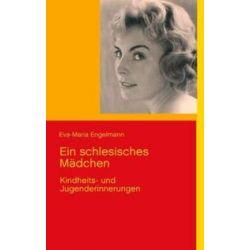 Bücher: Ein schlesisches Mädchen  von Eva-Maria Engelmann