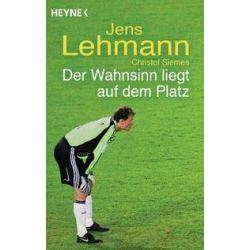 Bücher: Der Wahnsinn liegt auf dem Platz  von Christof Siemes, Jens Lehmann