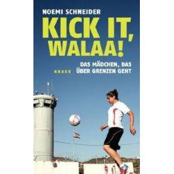Bücher: Kick it, Walaa!  von Noemi Schneider