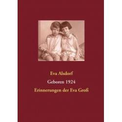 Bücher: Geboren 1924 - Erinnerungen der Eva Groß  von Eva Alsdorf