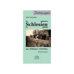 Bücher: In Schlesien geboren, in Schlesien gelebt, aus Schlesien vertrieben  von Erika Schneider