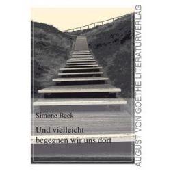 Bücher: Und vielleicht begegnen wir uns dort  von Simone Beck