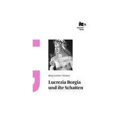 Bücher: Lucrezia Borgia und ihr Schatten  von Mary Lavater-Sloman