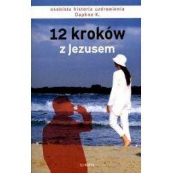 12 kroków z Jezusem. Osobista historia uzdrowienia - K. Daphne