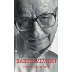 Bartoszewski. Opowieści przyjaciół - Jerzy Kubrak