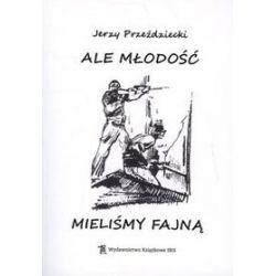 Ale młodość mieliśmy fajną - Jerzy Przeździecki