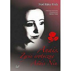 Anais. Życie erotyczne Anais Nin - Noel Riley Fitch