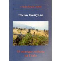 33 miesiące zesłania na Uralu - Wacław Jaroszyński