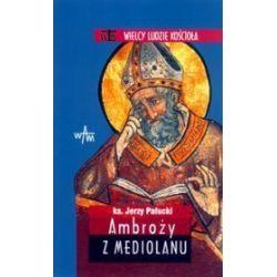 Ambroży z Mediolanu - Wielcy Ludzie Kościoła - Jerzy Pałucki