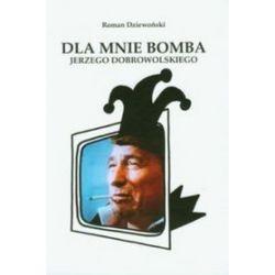Dla mnie bomba Jerzego Dobrowolskiego - Roman Dziewoński
