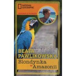 Blondynka w Amazonii. Dzienniki z podróży - Beata Pawlikowska