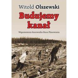 Budujemy kanał. Wspomnienia kierownika Biura Planowania - Witold Olszewski