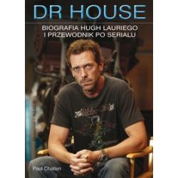 Dr House. Biografia Hugh Lauriego i przewodnik po serialu - Paul Challen