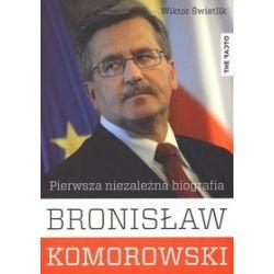 Bronisław Komorowski. Pierwsza niezależna biografia - Wiktor Świetlik