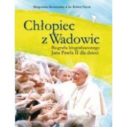 Chłopiec z Wadowic. Biografia błogosławionego Jana Pawła II dla dzieci - Małgorzata Skowrońska