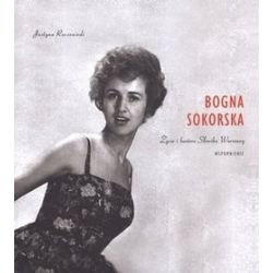 Bogna Sokorska. Życie i kariera Słowika Warszawy. Wspomnienie - Justyna Reczeniedi