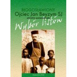 Błogosławiony Ojciec Jan Beyzym Sj - Apostoł Madagaskaru. Wybór listów - Jan Beyzym