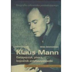 Biografia człowieka poszukujacego. Klaus Mann. Europejczyk, pisarz, bojownik antyfaszystowski - Irena Światłowska-Prędota