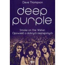 Deep Purple. Smoke on the Water. Opowieść o dobrych nieznajomych - Dave Thompson