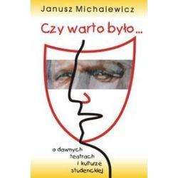 Czy warto było... O dawnych teatrach i kulturze studenckiej - Janusz Michalewicz