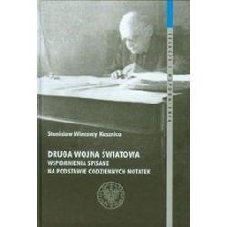 Druga wojna światowa. Wspomnienia spisane na podstawie codziennych notatek - Kasznica Stanisław Wincenty