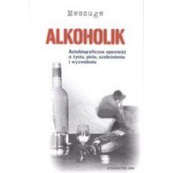 Alkoholik. Autobiograficzna opowieść o życiu, piciu, uzależnieniu i wyzwoleniu - Meszuge